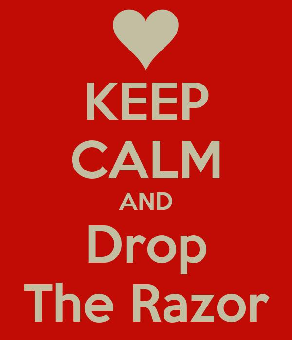 KEEP CALM AND Drop The Razor