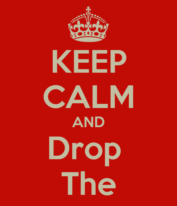 KEEP CALM AND Drop  The