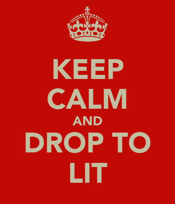 KEEP CALM AND DROP TO LIT