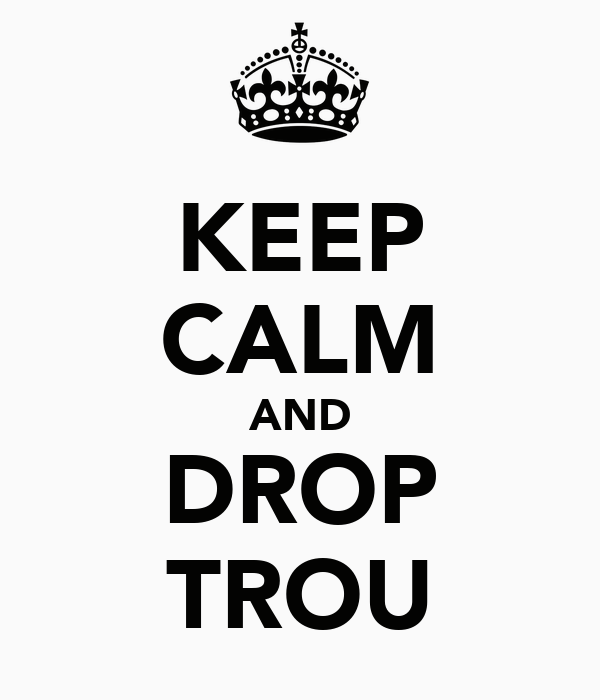 KEEP CALM AND DROP TROU