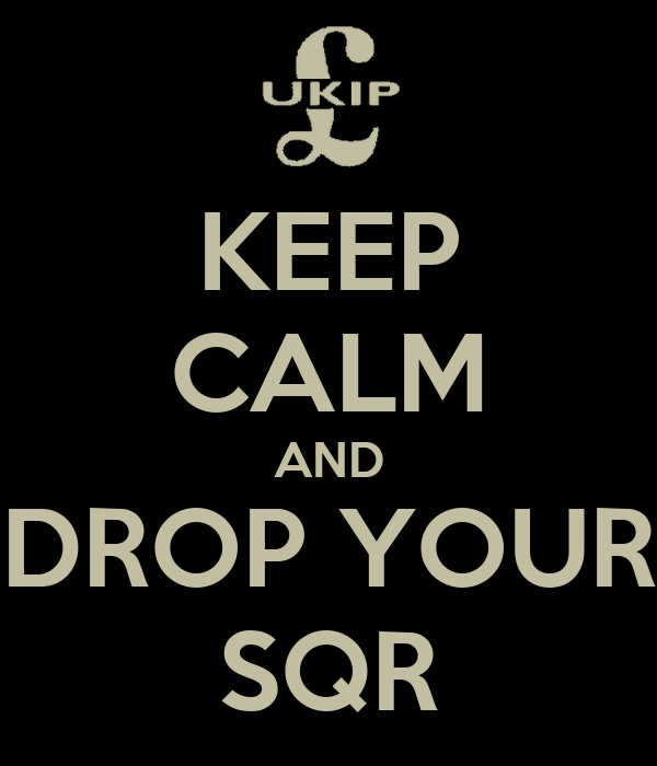 KEEP CALM AND DROP YOUR SQR