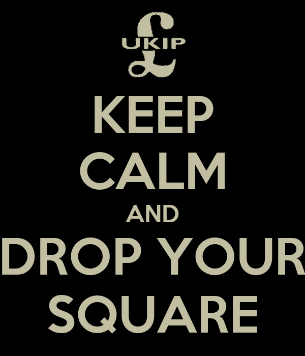 KEEP CALM AND DROP YOUR SQUARE