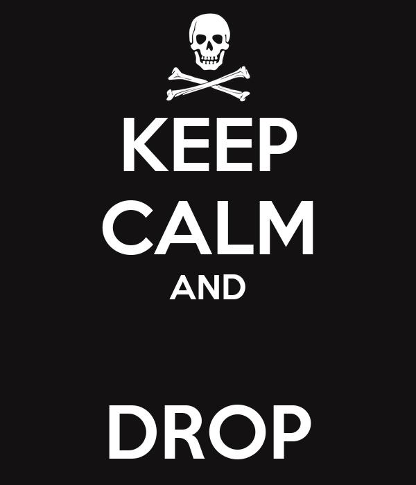 KEEP CALM AND  DROP