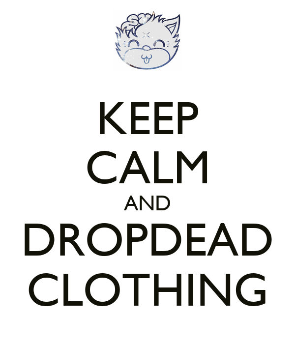 KEEP CALM AND DROPDEAD CLOTHING