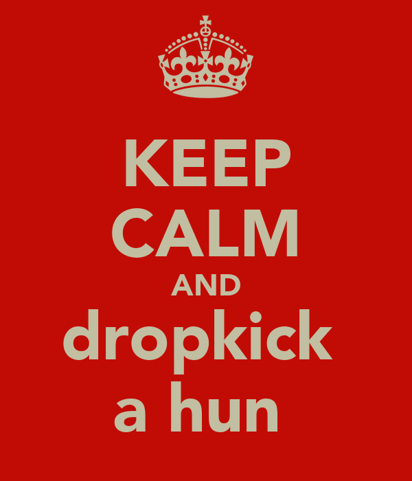 KEEP CALM AND dropkick  a hun
