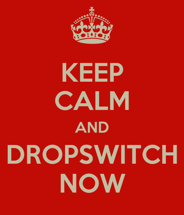 KEEP CALM AND DROPSWITCH NOW