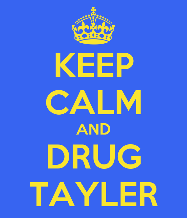 KEEP CALM AND DRUG TAYLER