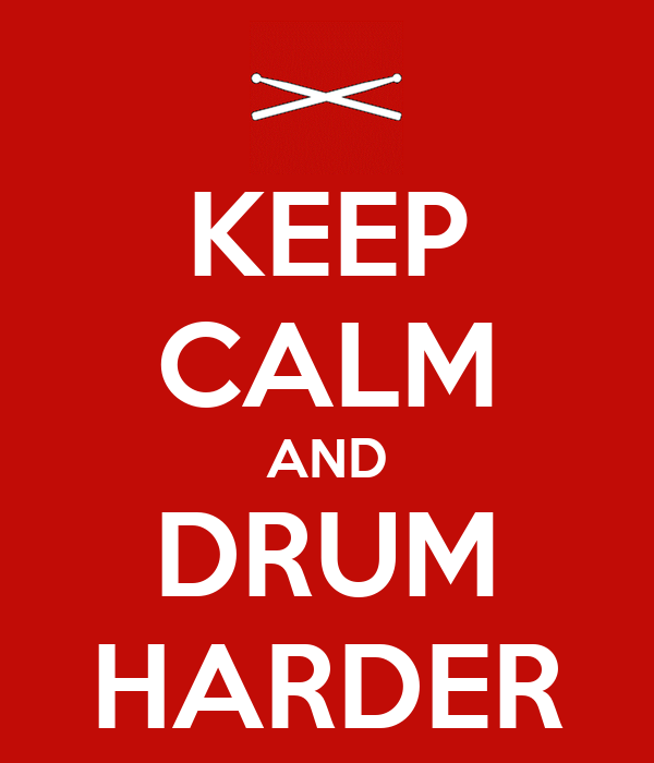 KEEP CALM AND DRUM HARDER