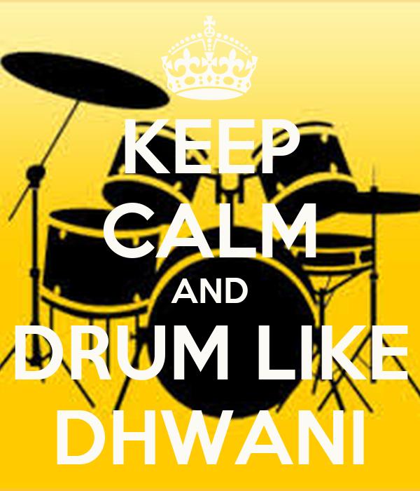 KEEP CALM AND DRUM LIKE DHWANI