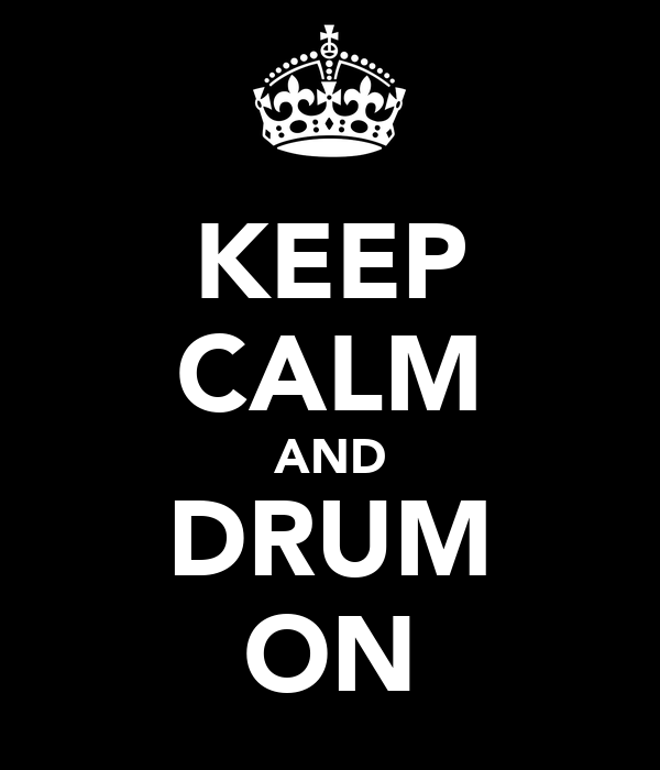KEEP CALM AND DRUM ON