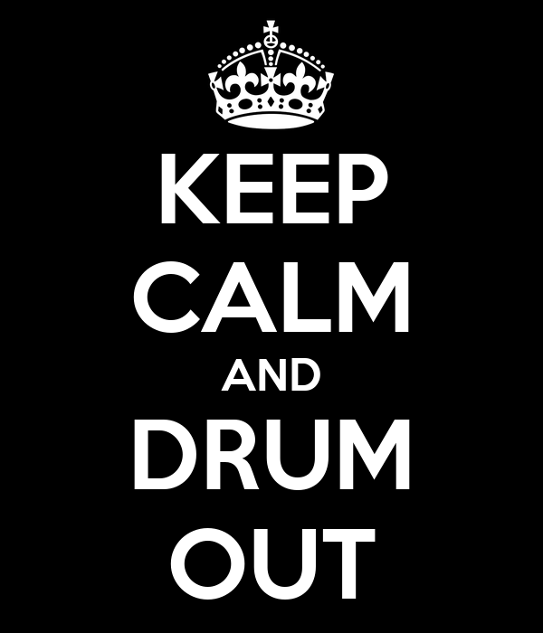 KEEP CALM AND DRUM OUT