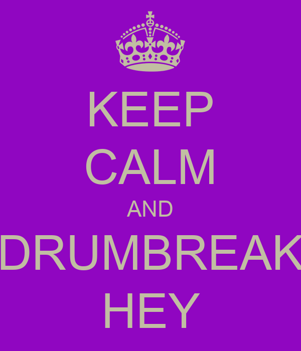 KEEP CALM AND DRUMBREAK HEY