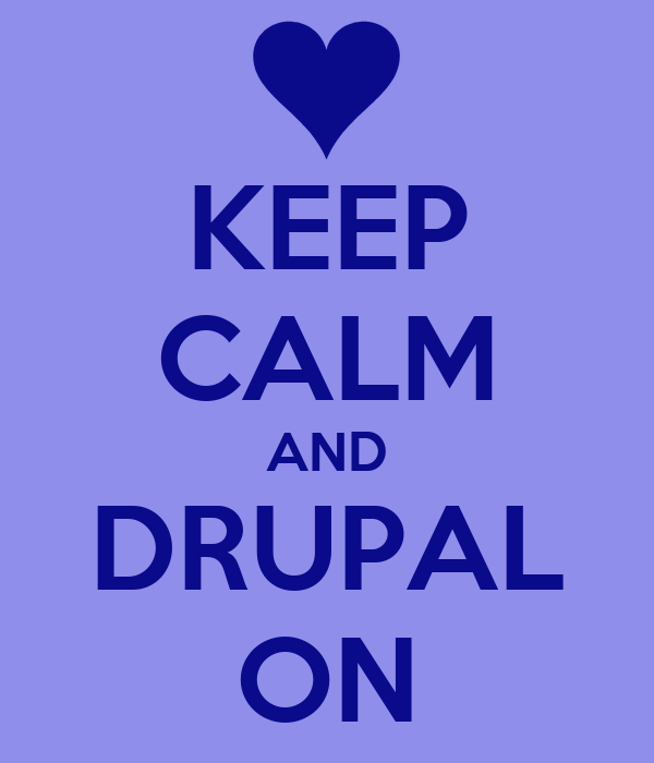 KEEP CALM AND DRUPAL ON