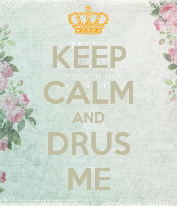 KEEP CALM AND DRUS ME