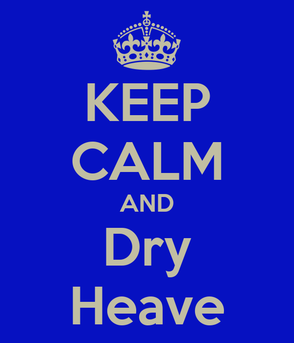 KEEP CALM AND Dry Heave