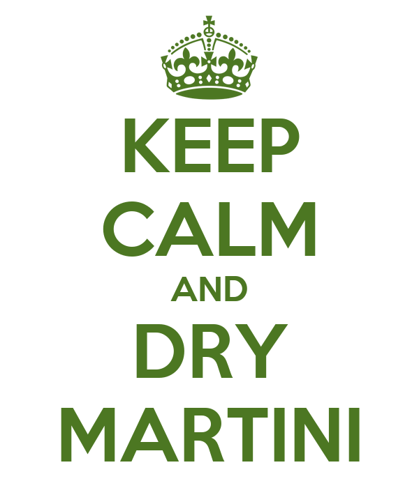 KEEP CALM AND DRY MARTINI