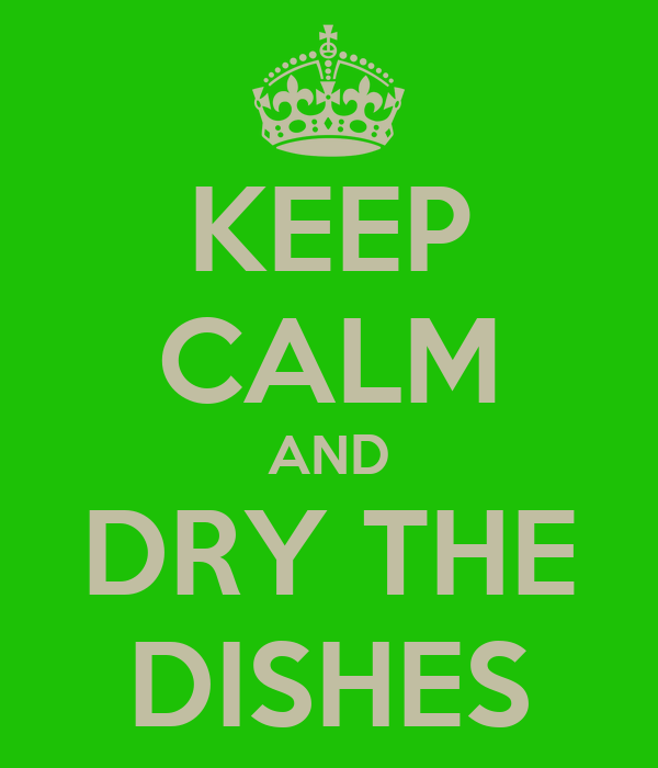 KEEP CALM AND DRY THE DISHES