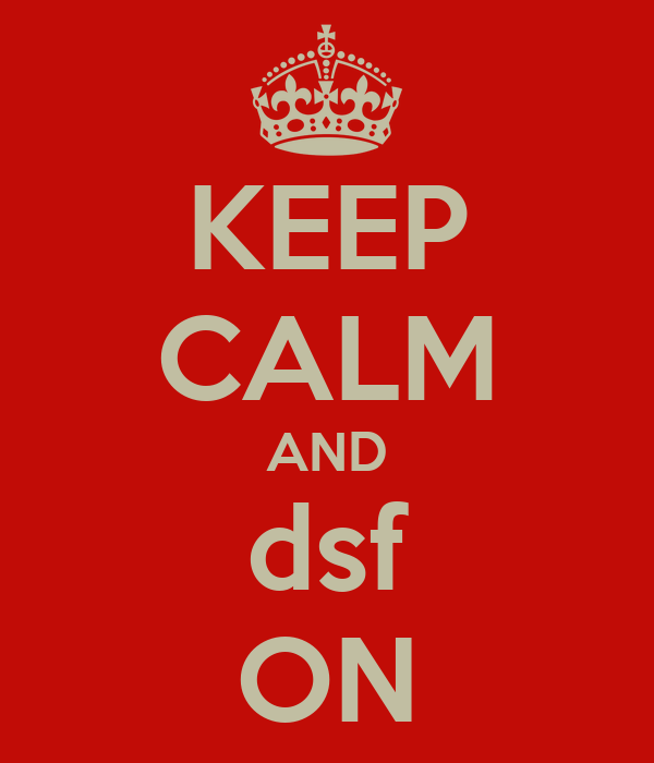 KEEP CALM AND dsf ON