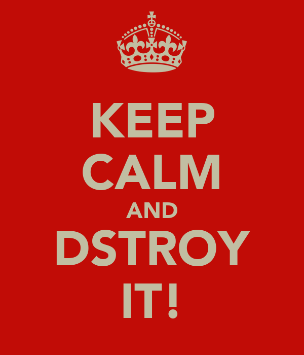 KEEP CALM AND DSTROY IT!