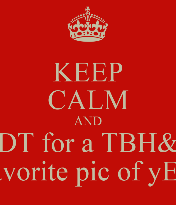 KEEP CALM AND DT for a TBH& my favorite pic of yE.Mou