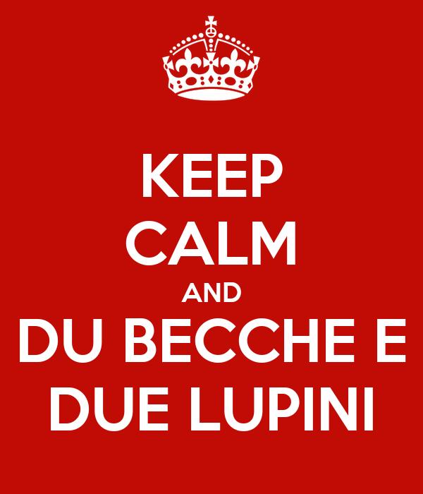 KEEP CALM AND DU BECCHE E DUE LUPINI