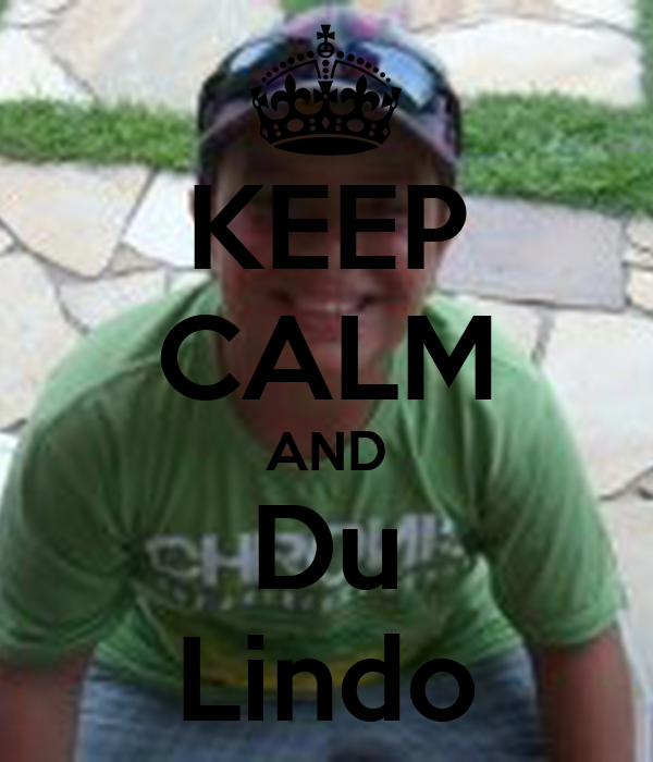 KEEP CALM AND Du Lindo