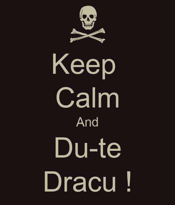 Keep  Calm And Du-te Dracu !