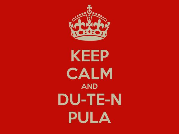 KEEP CALM AND DU-TE-N PULA