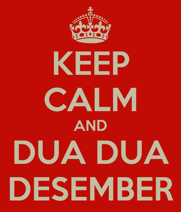 KEEP CALM AND DUA DUA DESEMBER
