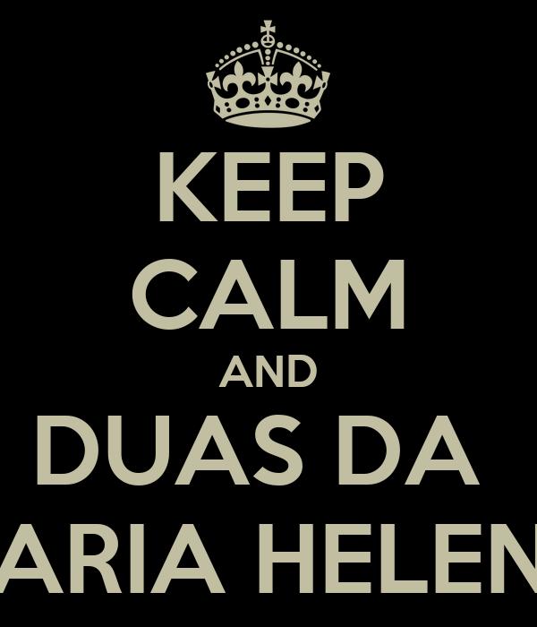 KEEP CALM AND DUAS DA  MARIA HELENA