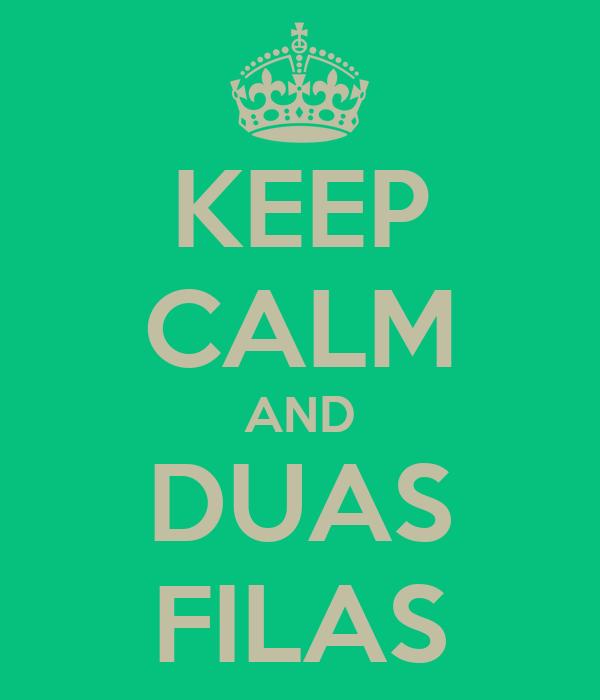 KEEP CALM AND DUAS FILAS