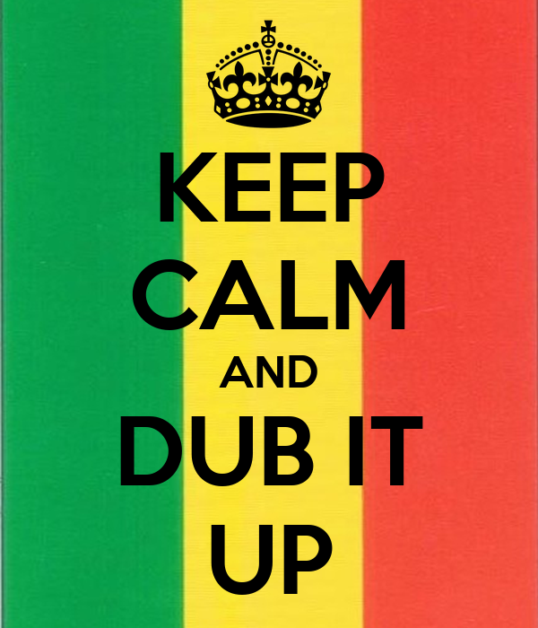 KEEP CALM AND DUB IT UP