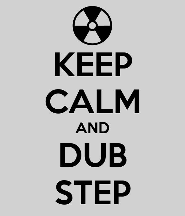 KEEP CALM AND DUB STEP
