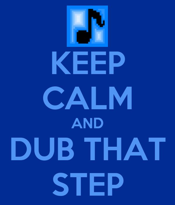 KEEP CALM AND DUB THAT STEP