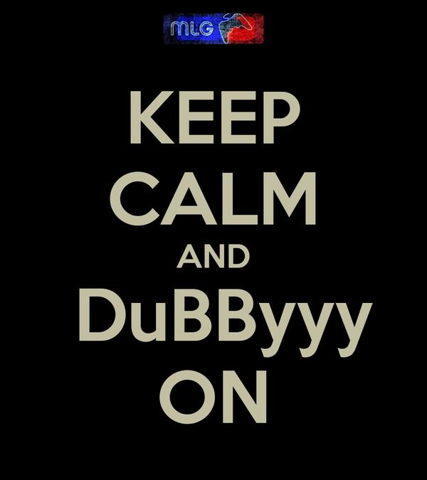 KEEP CALM AND  DuBByyy ON