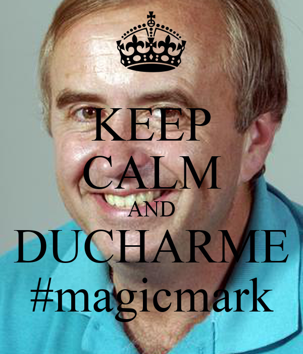 KEEP CALM AND DUCHARME #magicmark