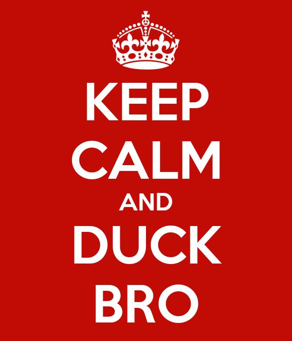 KEEP CALM AND DUCK BRO