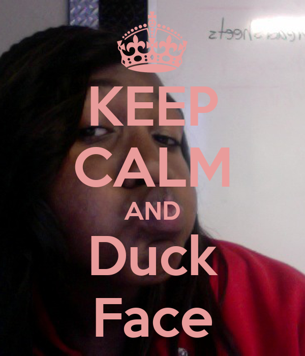 KEEP CALM AND Duck Face