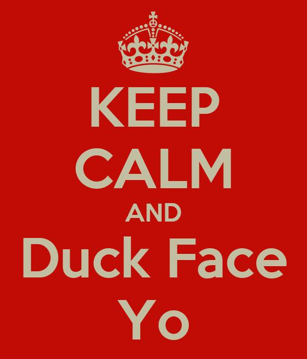 KEEP CALM AND Duck Face Yo