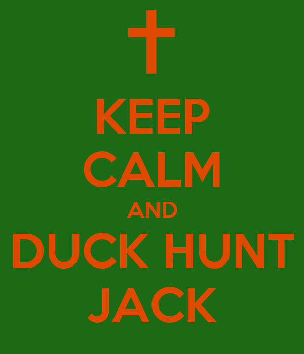 KEEP CALM AND DUCK HUNT JACK