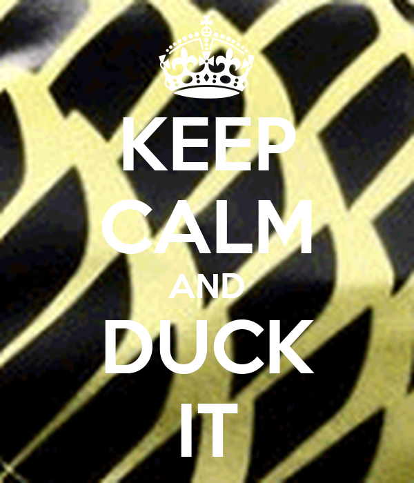 KEEP CALM AND DUCK IT
