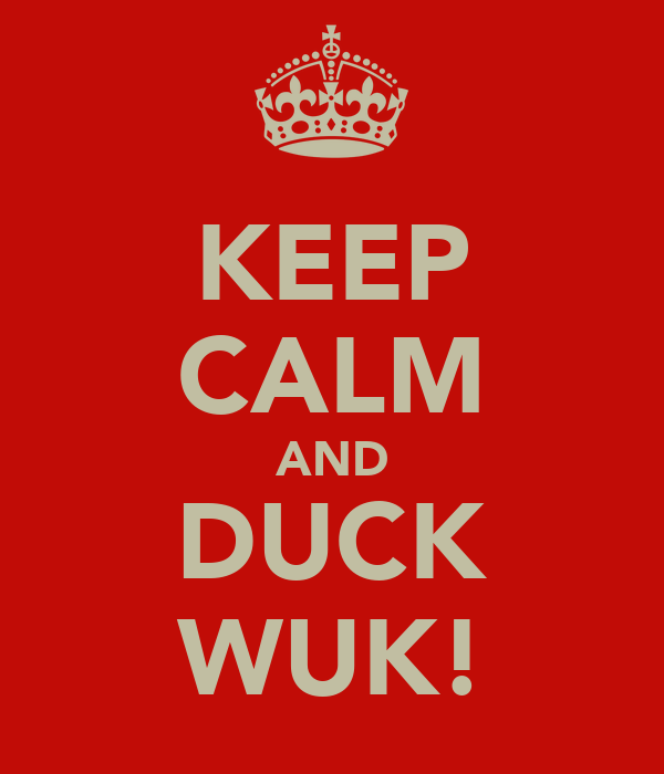 KEEP CALM AND DUCK WUK!