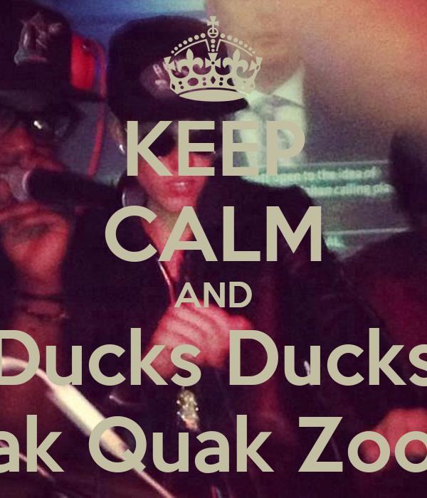 KEEP CALM AND Ducks Ducks Quak Quak Zooom