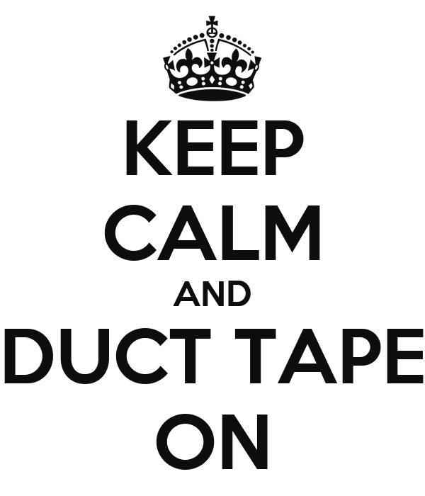 KEEP CALM AND DUCT TAPE ON