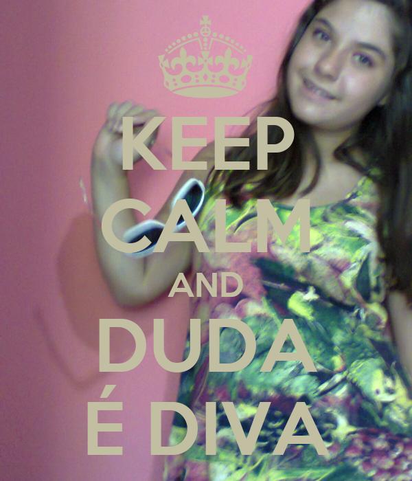 KEEP CALM AND DUDA É DIVA
