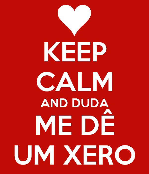 KEEP CALM AND DUDA ME DÊ UM XERO