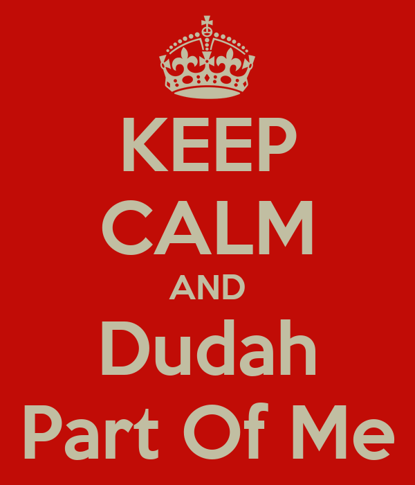 KEEP CALM AND Dudah Part Of Me