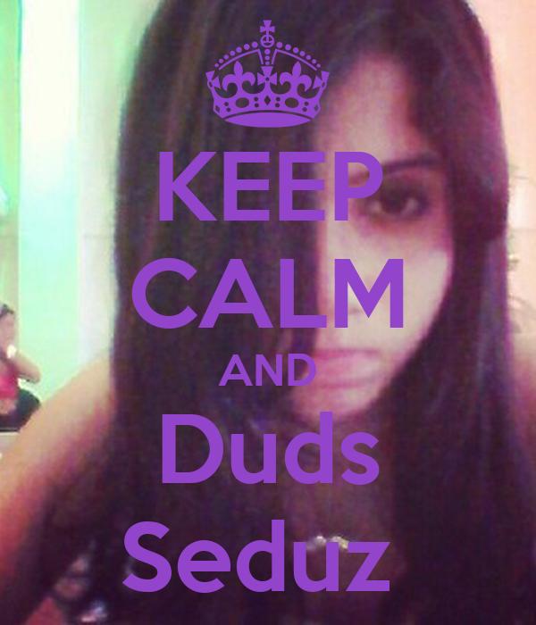 KEEP CALM AND Duds Seduz