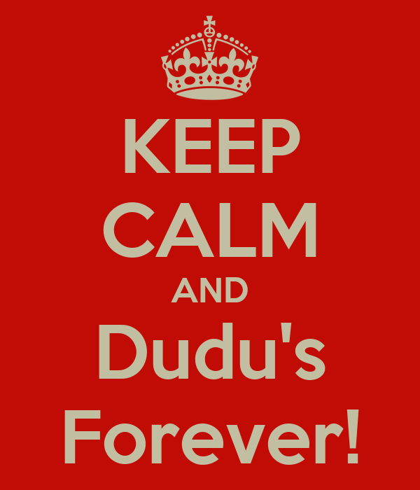 KEEP CALM AND Dudu's Forever!