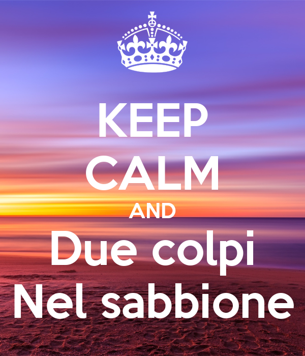 KEEP CALM AND Due colpi Nel sabbione